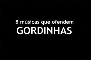 MUSICAS QUE OFENDEM GORDINHAS