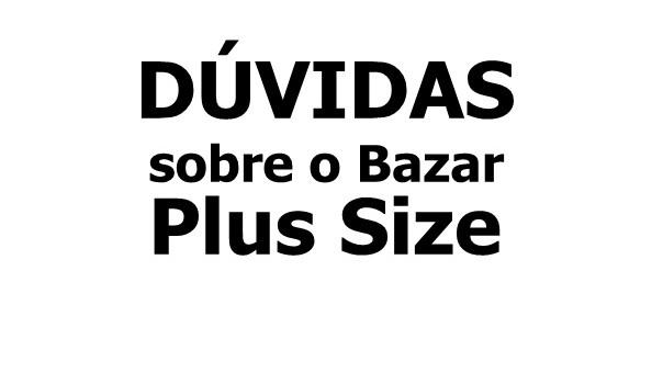duvidas sobre o bazar plus size