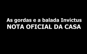 as gordas e a balada invictus nota oficial